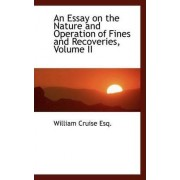 An Essay on the Nature and Operation of Fines and Recoveries, Volume II by William Cruise