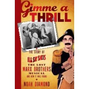 Gimme a Thrill: The Story of I'll Say She Is, the Lost Marx Brothers Musical, and How It Was Found