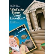 What's So Funny About Education? by Lou Fournier