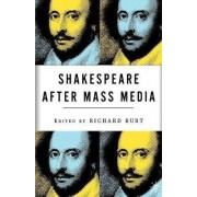 Shakespeare After Mass Media by Richard Burt