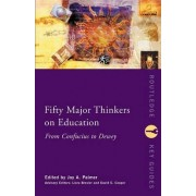 Fifty Major Thinkers on Education by Joy Palmer
