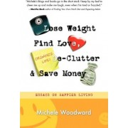 Lose Weight, Find Love, Declutter and Save Money by Michele Woodward