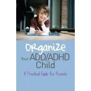 Organize Your ADD/ADHD Child by Cheryl R. Carter