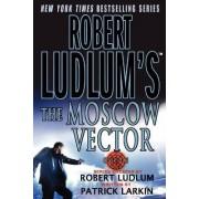 Robert Ludlum's the Moscow Vector by Robert Ludlum