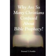 Why Are So Many Christians Confused about Bible Prophecy? by Emanuel T Franklin