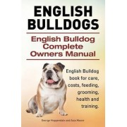 English Bulldogs. English Bulldog Complete Owners Manual. English Bulldog Book for Care, Costs, Feeding, Grooming, Health and Training. by George Hoppendale