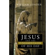 Jesus and the Fundamentalism of His Day by William R. G. Loader