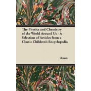 The Physics and Chemistry of the World Around Us - A Selection of Articles from a Classic Children's Encyclopedia by Anon