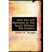 John Eax and Mamelon Or, the South Without the Shadow by Albion Winegar Tourgee