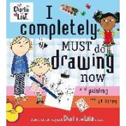 I Completely Must Do Drawing Now and Painting and Coloring by Lauren Child