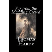 Far from the Madding Crowd by Thomas Hardy, Fiction, Literary by Thomas Hardy