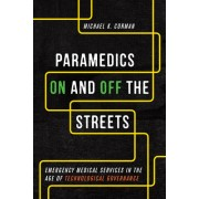Paramedics on and Off the Streets: Emergency Medical Services in the Age of Technological Governance