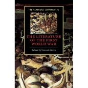 The Cambridge Companion to the Literature of the First World War by Vincent B. Sherry