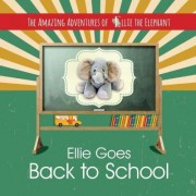 The Amazing Adventures of Ellie the Elephant - Ellie Goes Back to School by Marci Fair