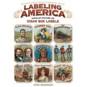 Labeling America: Popular Culture on Cigar Box Labels by John Grossman