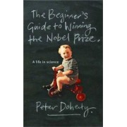 The Beginner's Guide to Winning the Nobel Prize (New Edition) by Peter Doherty
