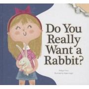 Do You Really Want a Rabbit? by Bridget Heos