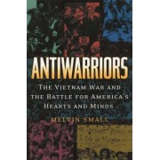 Antiwarriors by Melvin Small