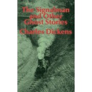 The Signalman & Other Ghost Stories by Charles Dickens
