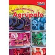 USA Las Matematicas: Agrupalo (Use Math: Group It) (Spanish Version) (Foundations Plus)
