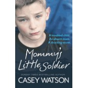 Mommy's Little Soldier: A Troubled Child. an Absent Mom. a Shocking Secret.