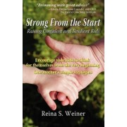 Strong From the Start - Raising Confident and Resilient Kids by Reina S. Weiner