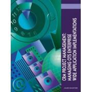 Crm Project Management: Managing OTS Enterprise Wide Application Implementations by James Bamford