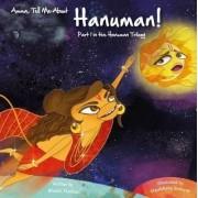 Amma, Tell Me About Hanuman!: Hanuman Trilogy Part 1 by Bhakti Mathur