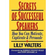 Secrets Successful Speakers: How You Can Motivate, Captivate, and Persuade by Lilly Walters