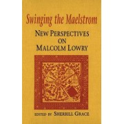Swinging the Maelstrom by Sherrill E. Grace