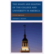 The Shape and Shaping of the College and University in America: A Lively Experiment