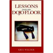 Lessons from the Dojo Floor by Kris Wilder