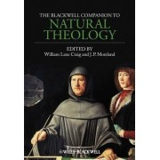 The Blackwell Companion to Natural Theology by William Lane Craig