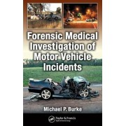 Forensic Medical Investigation of Motor Vehicle Incidents by Michael P. Burke