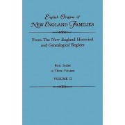 English Origins of New England Families. from the New England Historical and Genealogical Register. First Series, in Three Volumes. Volume II by New England