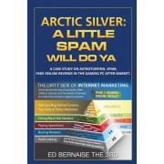 Arctic Silver a Little Spam Will Do YA: A Case Study on Astroturfing, Spam, Fake on Line Reviews in the Gaming PC After Market
