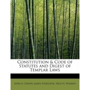 Constitution & Code of Statutes and Digest of Templar Laws by James Findlater Fred H Warre A Gerow