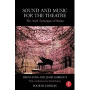 Sound and Music for the Theatre by Deena C. Kaye