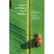 Despre nerabdarea de a fi rabdator - In dialog epistolar - Dan C. Mihailescu Ciprian Macesaru