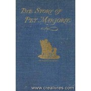The Story Of Pet Marjorie, Together With Her Journals And Her Letters (1920)