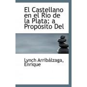 El Castellano En El Rio de La Plata; A Proposito del by Lynch Arribalzaga Enrique