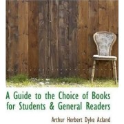 A Guide to the Choice of Books for Students & General Readers by Arthur Herbert Dyke Acland