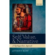 Self, Value, and Narrative by Anthony Rudd