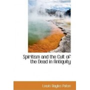 Spiritism and the Cult of the Dead in Antiquity by Lewis Bayles Paton