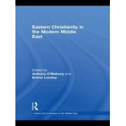 Eastern Christianity in the Modern Middle East by Anthony O'Mahony