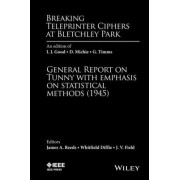 Breaking Teleprinter Ciphers at Bletchley Park: An edition of I.J. Good, D. Michie and G. Timms by James A. Reeds