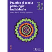 Practica şi teoria psihologiei individuale. Pentru medici, psihologi şi profesori.