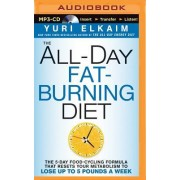 The All-Day Fat-Burning Diet: The 5-Day Food Cycling Formula That Resets Your Metabolism to Lose Up to 5 Pounds a Week