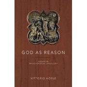 God as Reason by Paul Kimball Professor of Arts and Letters Vittorio Hosle