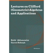 Lectures on Clifford Geometric Algebras and Applications by Rafal Ablamowicz